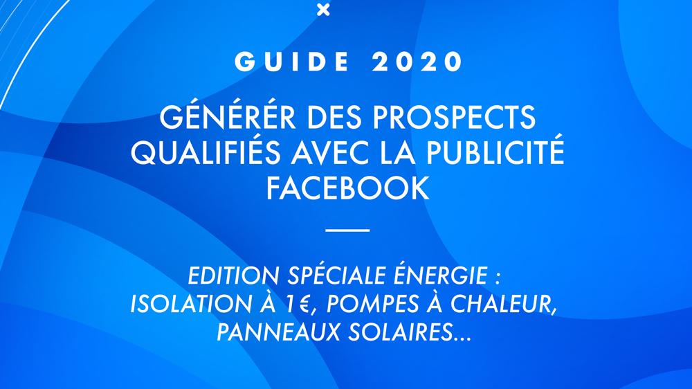 Guide 2020 : Comment générer des leads Isolation à 1€, Pompe à chaleur…) avec la Publicité